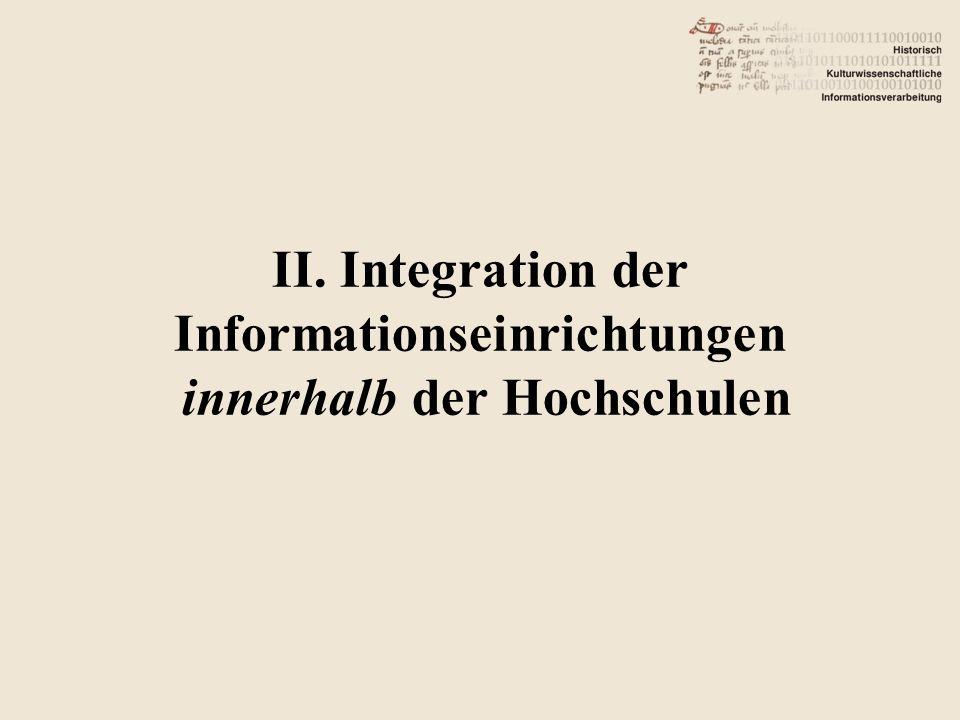II. Integration der Informationseinrichtungen innerhalb der Hochschulen