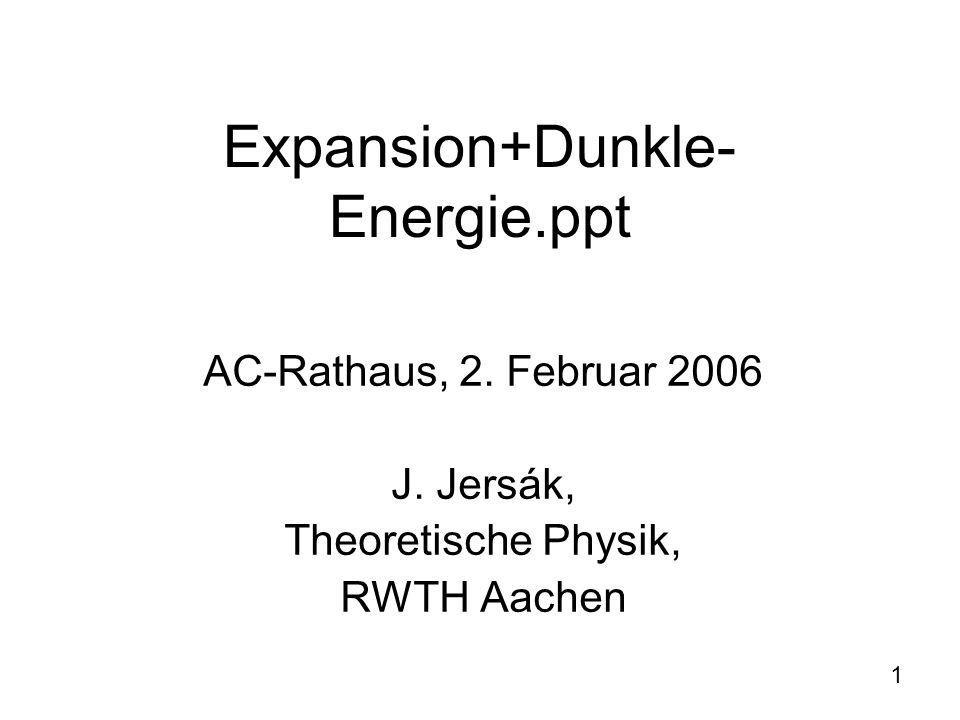 1 Expansion+Dunkle- Energie.ppt AC-Rathaus, 2. Februar 2006 J. Jersák, Theoretische Physik, RWTH Aachen