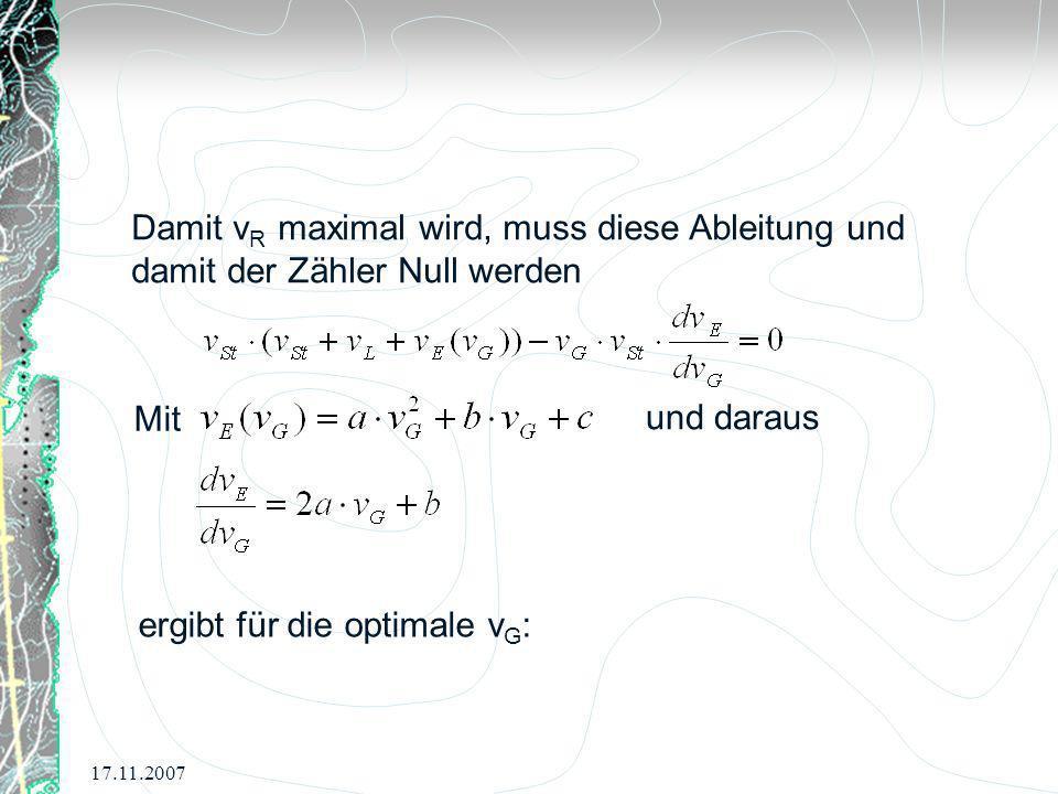 17.11.2007 Damit v R maximal wird, muss diese Ableitung und damit der Zähler Null werden Mit und daraus ergibt für die optimale v G :