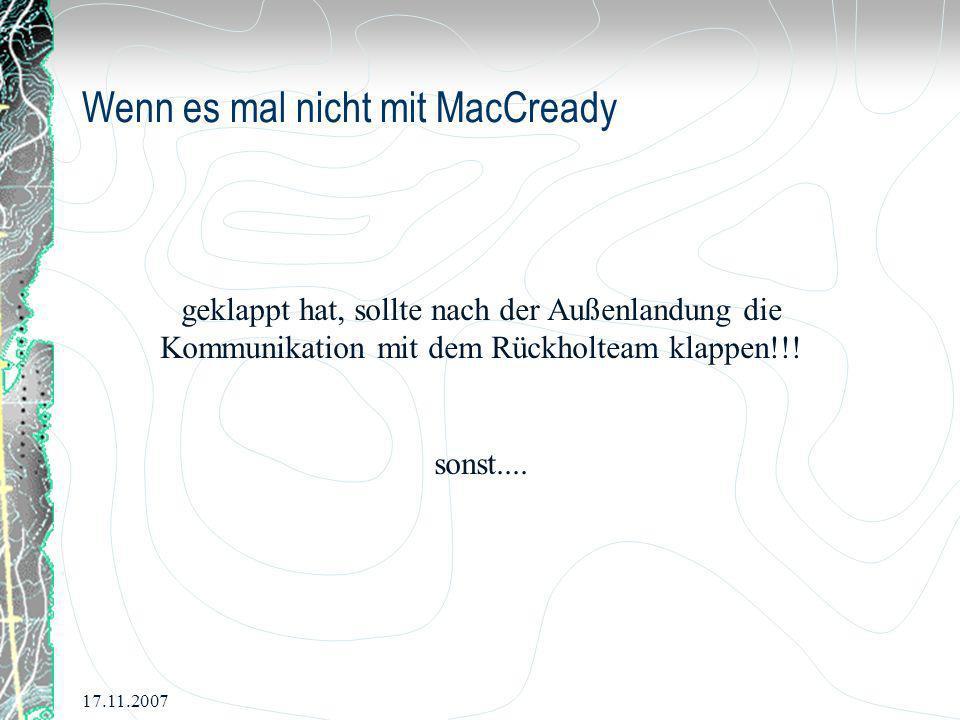 17.11.2007 Wenn es mal nicht mit MacCready geklappt hat, sollte nach der Außenlandung die Kommunikation mit dem Rückholteam klappen!!! sonst....