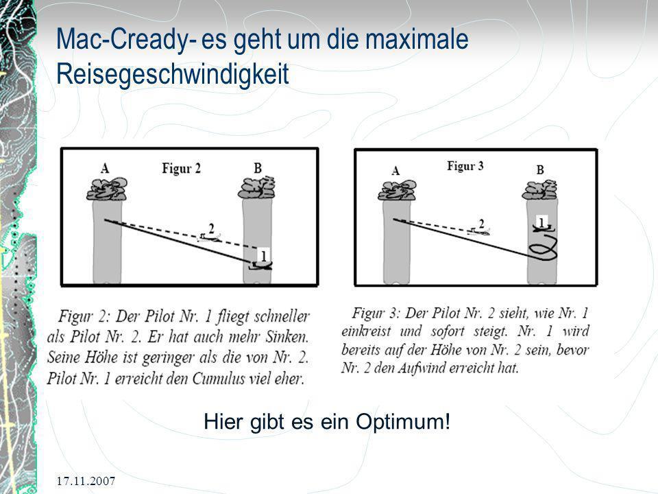 17.11.2007 Mac-Cready- es geht um die maximale Reisegeschwindigkeit Hier gibt es ein Optimum!