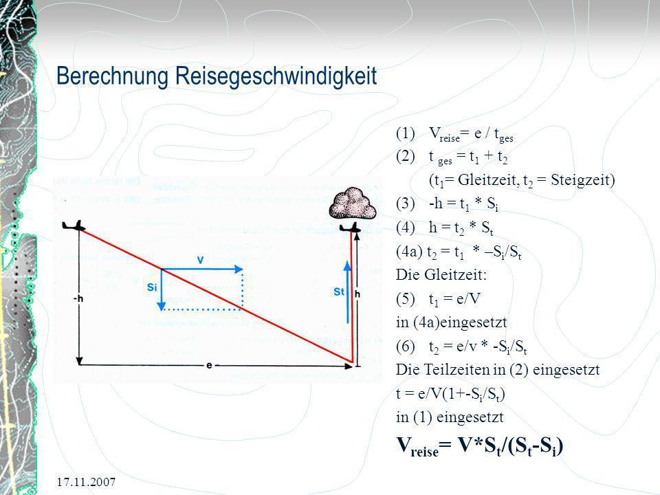 17.11.2007 Berechnung Reisegeschwindigkeit (1)V reise = e / t ges (2)t ges = t 1 + t 2 (t 1 = Gleitzeit, t 2 = Steigzeit) (3)-h = t 1 * S i (4)h = t 2