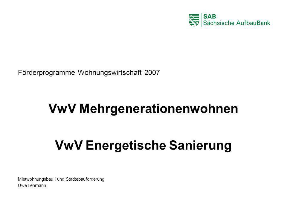 ABCDEF Förderprogramme Wohnungswirtschaft 2007 VwV Mehrgenerationenwohnen VwV Energetische Sanierung Mietwohnungsbau I und Städtebauförderung Uwe Lehm
