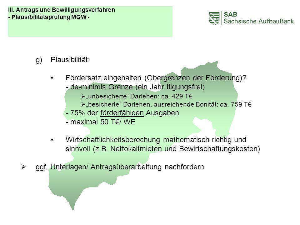ABCDEF g)Plausibilität: Fördersatz eingehalten (Obergrenzen der Förderung)? - de-minimis Grenze (ein Jahr tilgungsfrei) unbesicherte Darlehen: ca. 429