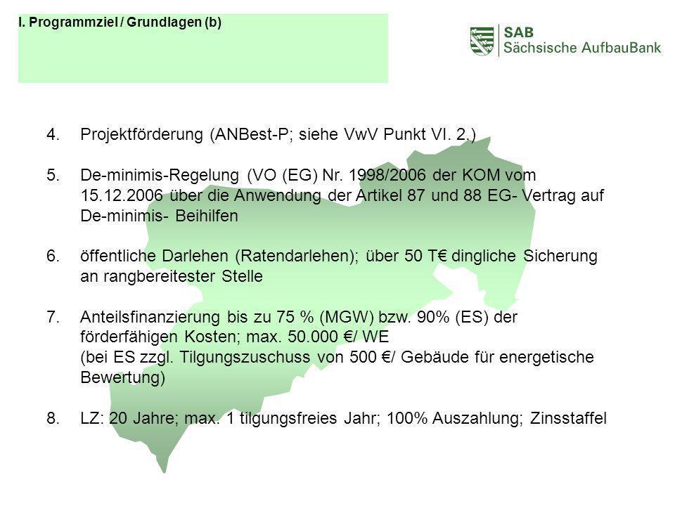 ABCDEF 4.Projektförderung (ANBest-P; siehe VwV Punkt VI. 2.) 5.De-minimis-Regelung (VO (EG) Nr. 1998/2006 der KOM vom 15.12.2006 über die Anwendung de