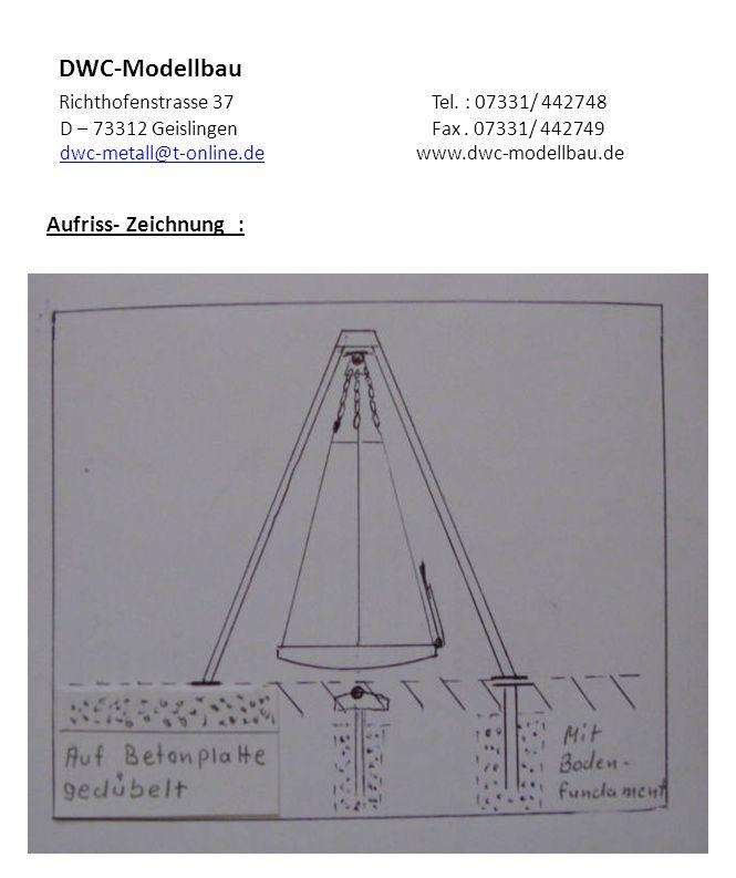 DWC-Modellbau Richthofenstrasse 37 Tel.: 07331/ 442748 D – 73312 Geislingen Fax : 07331/ 442749 dwc-metall@t-online.de www.dwc-modellbau.dedwc-metall@t-online.de Technische Daten : Gestell : Veredelung : 80/4 Quadratstahlrohr - Feuerverzinkt Aufhängung : - Plattform u.