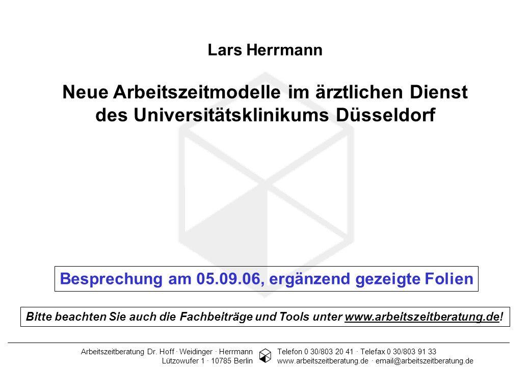 Arbeitszeitberatung Dr. Hoff · Weidinger · Herrmann 1 Lars Herrmann Neue Arbeitszeitmodelle im ärztlichen Dienst des Universitätsklinikums Düsseldorf