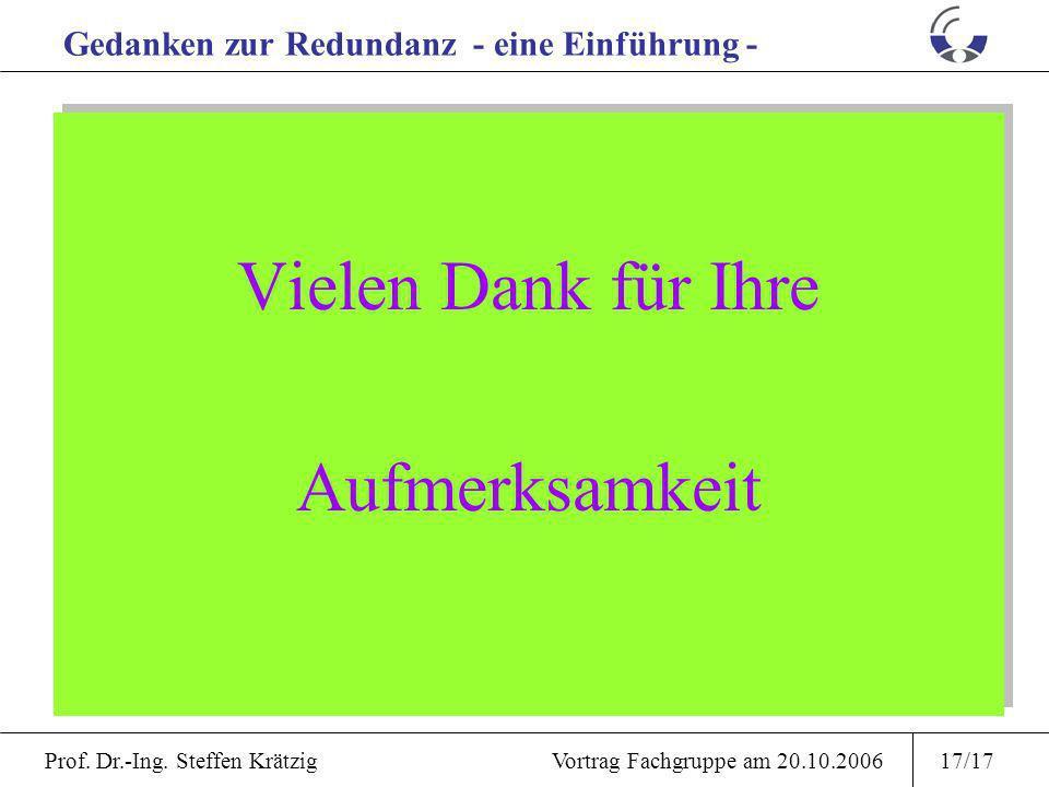 Prof. Dr.-Ing. Steffen Krätzig Vortrag Fachgruppe am 20.10.200616/17 Aktuelles Beispiel aus der Netzplanung 2. Netzdynamik mit QoS-Vorgabe des Auftrag