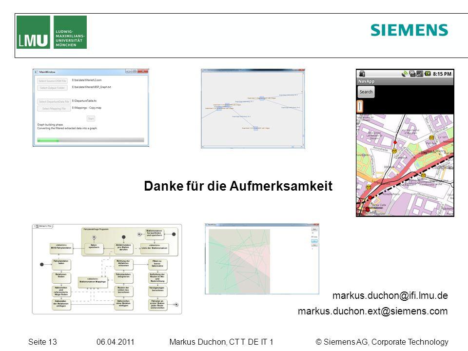 Seite 13 06.04.2011 © Siemens AG, Corporate TechnologyMarkus Duchon, CT T DE IT 1 Danke für die Aufmerksamkeit markus.duchon@ifi.lmu.de markus.duchon.ext@siemens.com