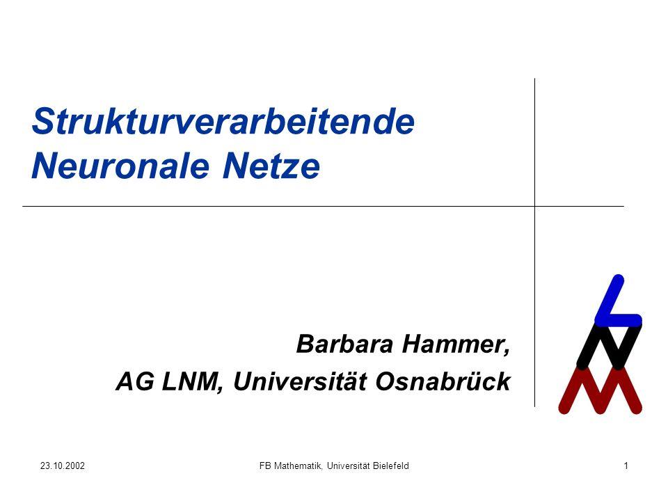 23.10.2002FB Mathematik, Universität Bielefeld1 Strukturverarbeitende Neuronale Netze Barbara Hammer, AG LNM, Universität Osnabrück