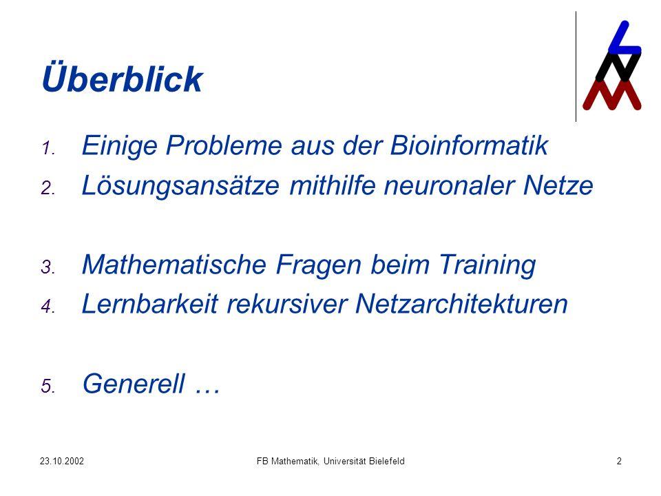 23.10.2002FB Mathematik, Universität Bielefeld2 Überblick 1. Einige Probleme aus der Bioinformatik 2. Lösungsansätze mithilfe neuronaler Netze 3. Math