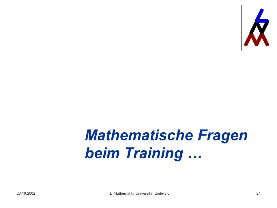 23.10.2002FB Mathematik, Universität Bielefeld21 Mathematische Fragen beim Training …