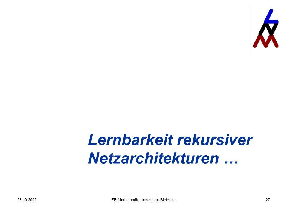 23.10.2002FB Mathematik, Universität Bielefeld27 Lernbarkeit rekursiver Netzarchitekturen …