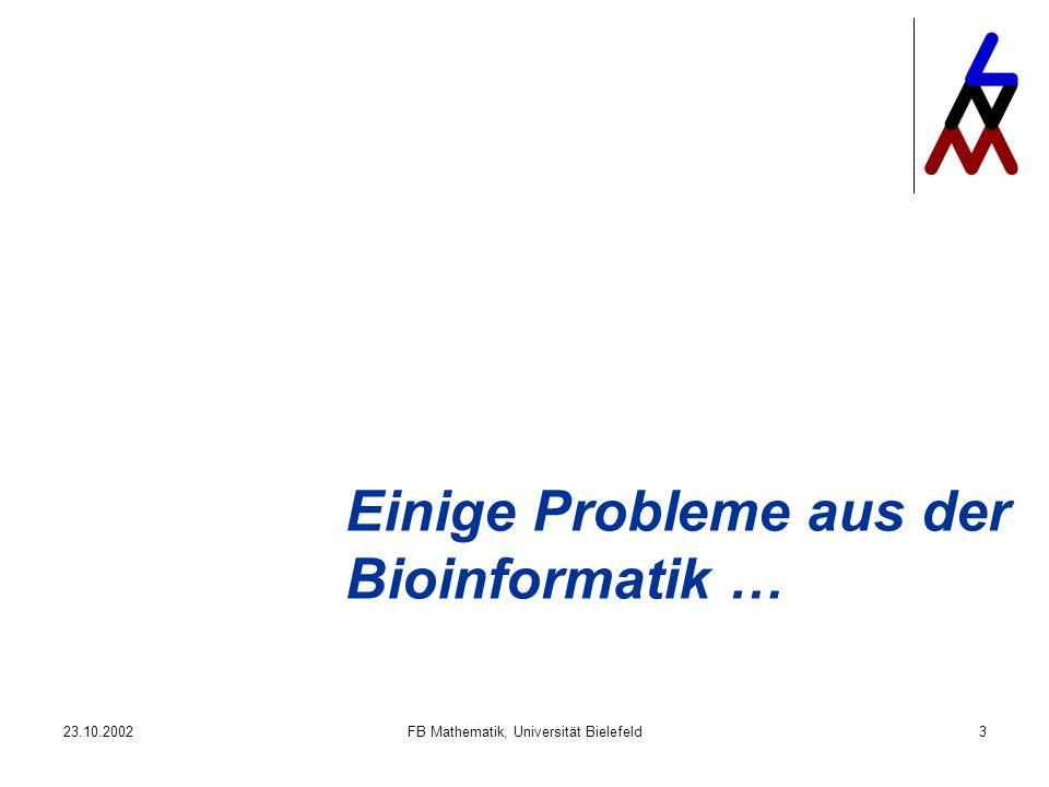 23.10.2002FB Mathematik, Universität Bielefeld3 Einige Probleme aus der Bioinformatik …