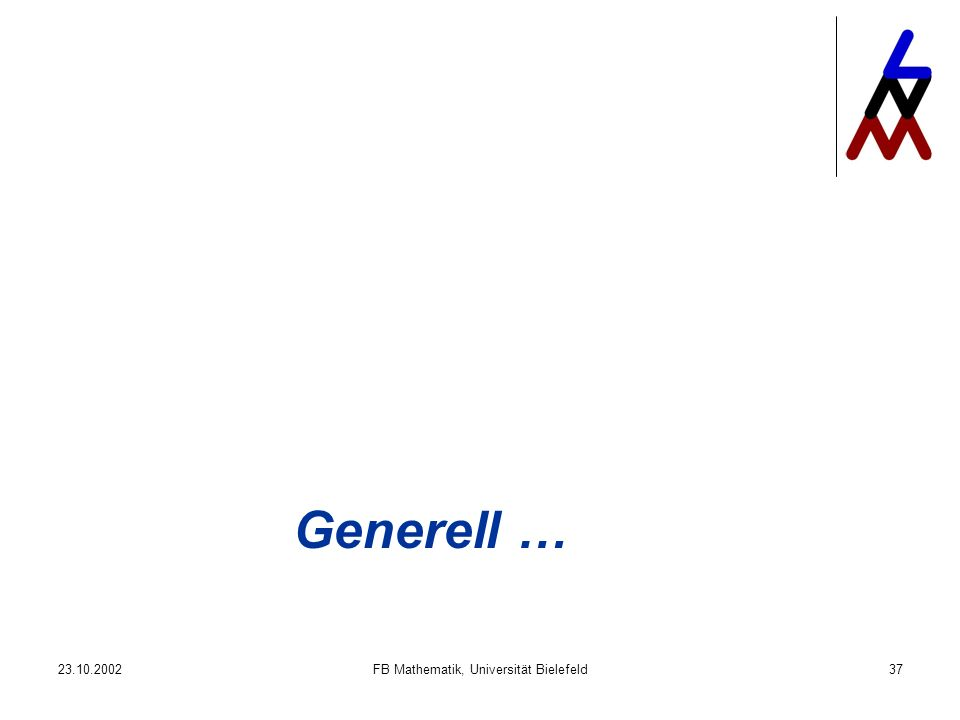 23.10.2002FB Mathematik, Universität Bielefeld37 Generell …