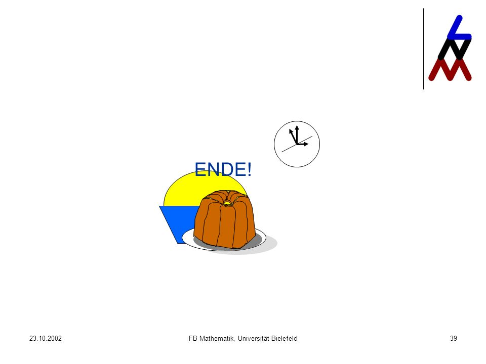 23.10.2002FB Mathematik, Universität Bielefeld39 ENDE!