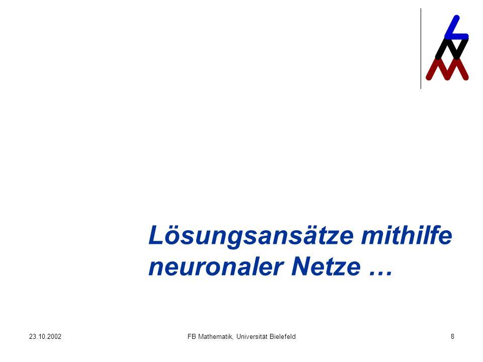 23.10.2002FB Mathematik, Universität Bielefeld8 Lösungsansätze mithilfe neuronaler Netze …