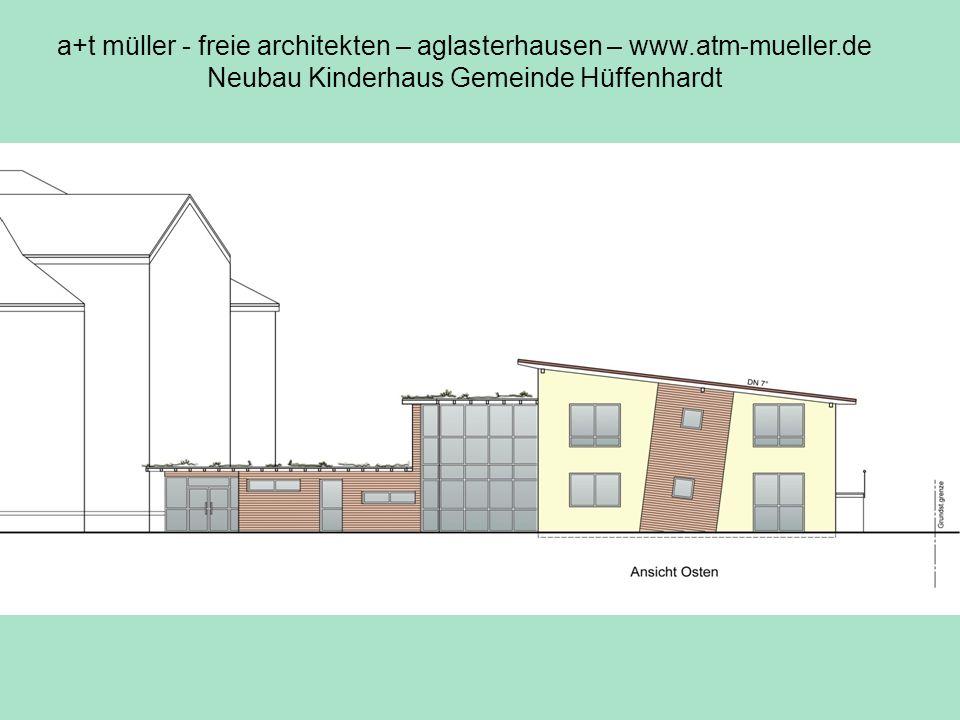 a+t müller - freie architekten – aglasterhausen – www.atm-mueller.de Neubau Kinderhaus Gemeinde Hüffenhardt Ansicht ost