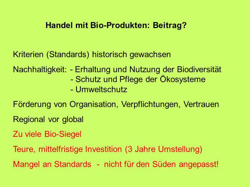 Handel mit Bio-Produkten: Beitrag? Kriterien (Standards) historisch gewachsen Nachhaltigkeit: - Erhaltung und Nutzung der Biodiversität - Schutz und P