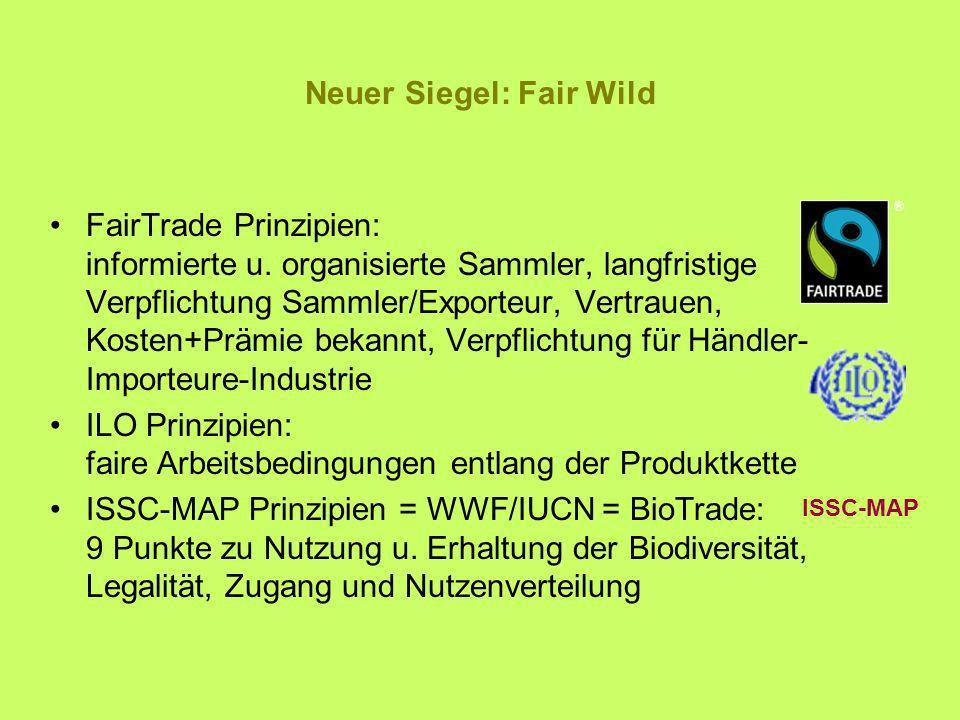 Neuer Siegel: Fair Wild FairTrade Prinzipien: informierte u. organisierte Sammler, langfristige Verpflichtung Sammler/Exporteur, Vertrauen, Kosten+Prä