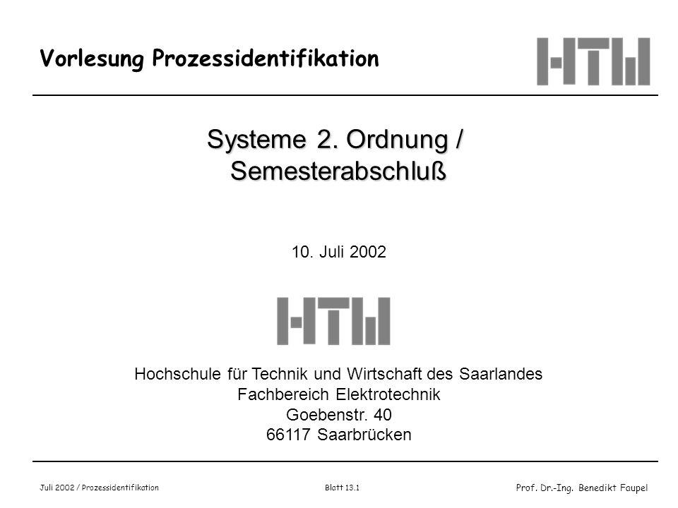 Prof. Dr.-Ing. Benedikt Faupel Juli 2002 / Prozessidentifikation Blatt 13.1 Vorlesung Prozessidentifikation Systeme 2. Ordnung / Semesterabschluß 10.
