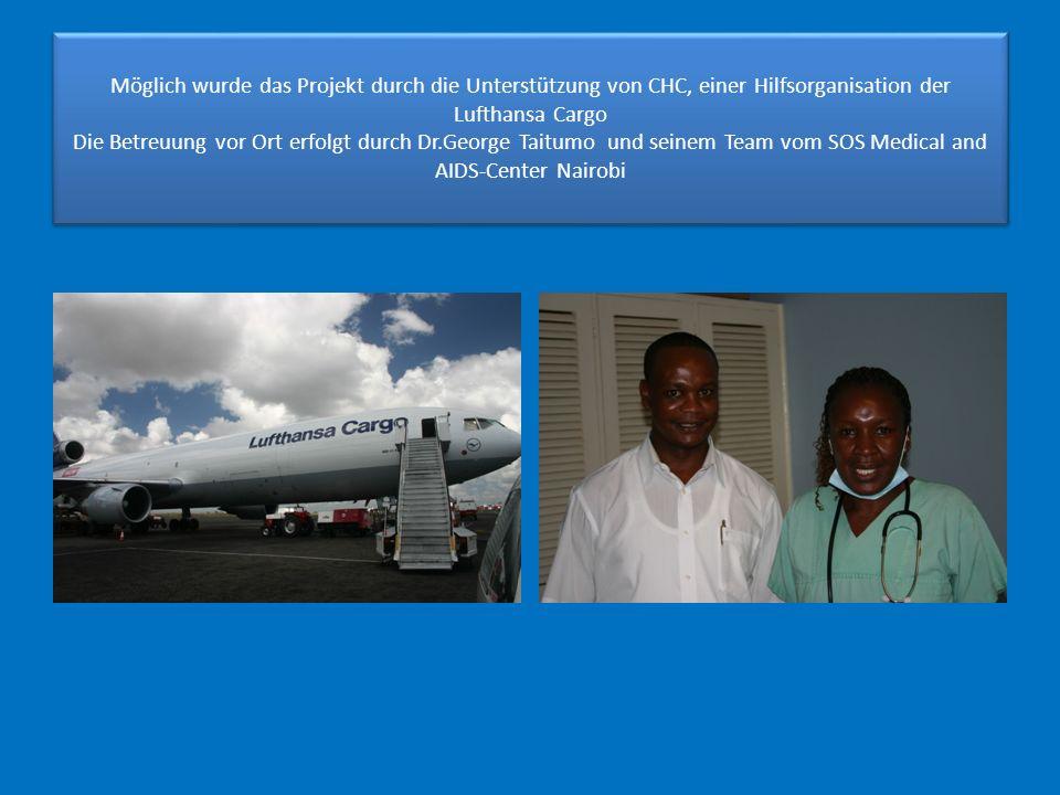 Möglich wurde das Projekt durch die Unterstützung von CHC, einer Hilfsorganisation der Lufthansa Cargo Die Betreuung vor Ort erfolgt durch Dr.George T