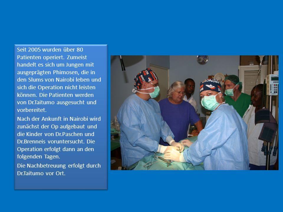 Seit 2005 wurden über 80 Patienten operiert. Zumeist handelt es sich um Jungen mit ausgeprägten Phimosen, die in den Slums von Nairobi leben und sich