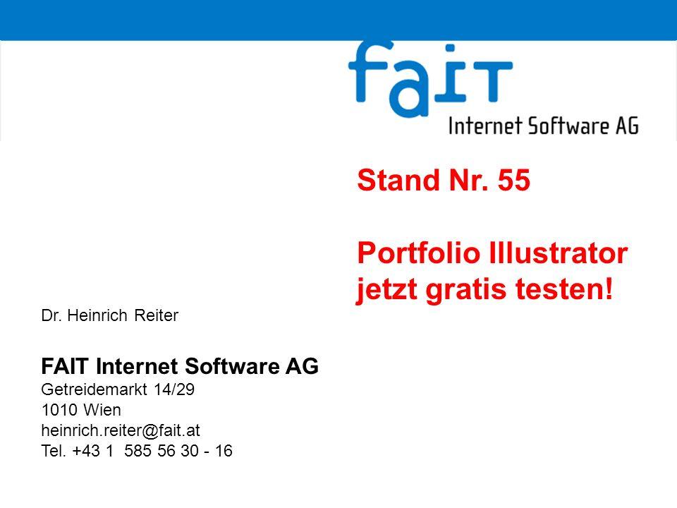 Dr. Heinrich Reiter FAIT Internet Software AG Getreidemarkt 14/29 1010 Wien heinrich.reiter@fait.at Tel. +43 1 585 56 30 - 16 Stand Nr. 55 Portfolio I