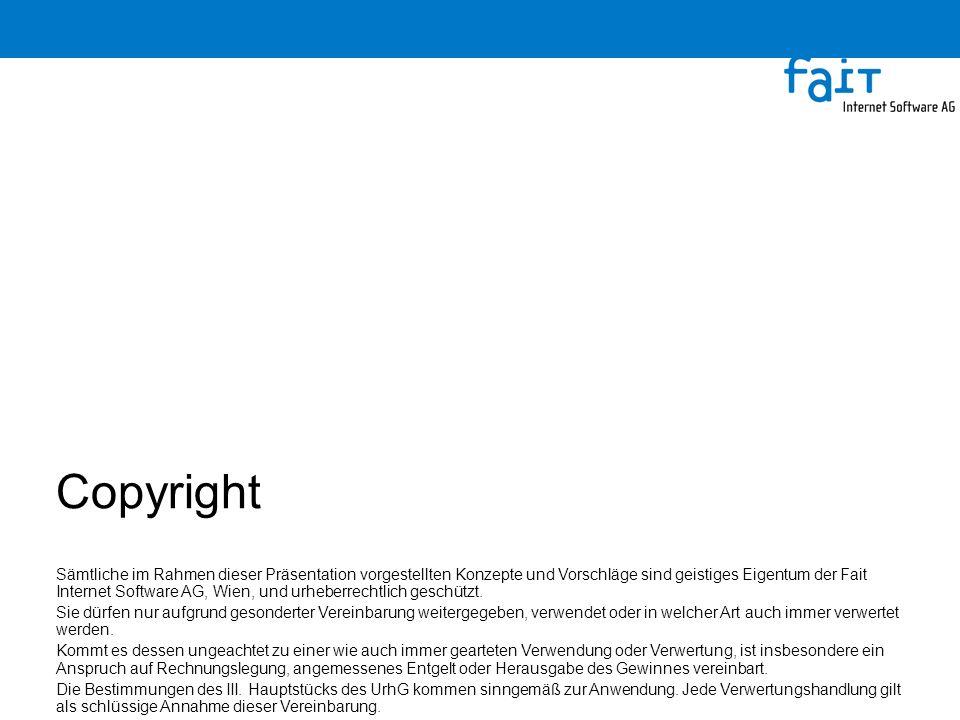 Copyright Sämtliche im Rahmen dieser Präsentation vorgestellten Konzepte und Vorschläge sind geistiges Eigentum der Fait Internet Software AG, Wien, und urheberrechtlich geschützt.