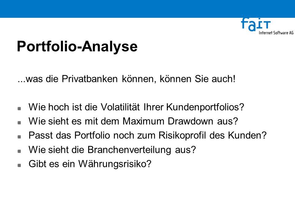 Portfolio-Analyse...was die Privatbanken können, können Sie auch! Wie hoch ist die Volatilität Ihrer Kundenportfolios? Wie sieht es mit dem Maximum Dr