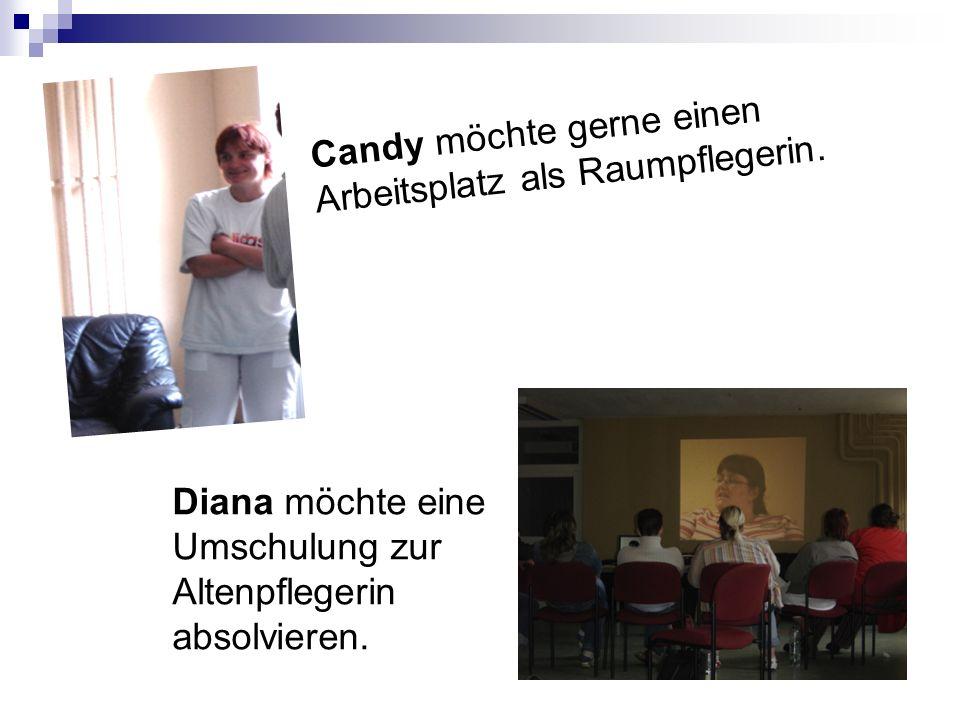 Candy möchte gerne einen Arbeitsplatz als Raumpflegerin. Diana möchte eine Umschulung zur Altenpflegerin absolvieren.