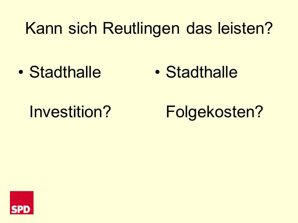 Kann sich Reutlingen das leisten? Stadthalle Investition? Stadthalle Folgekosten?