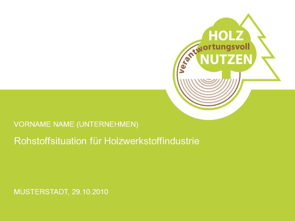 Rohstoffsituation für Holzwerkstoffindustrie MUSTERSTADT, 29.10.2010 VORNAME NAME (UNTERNEHMEN)