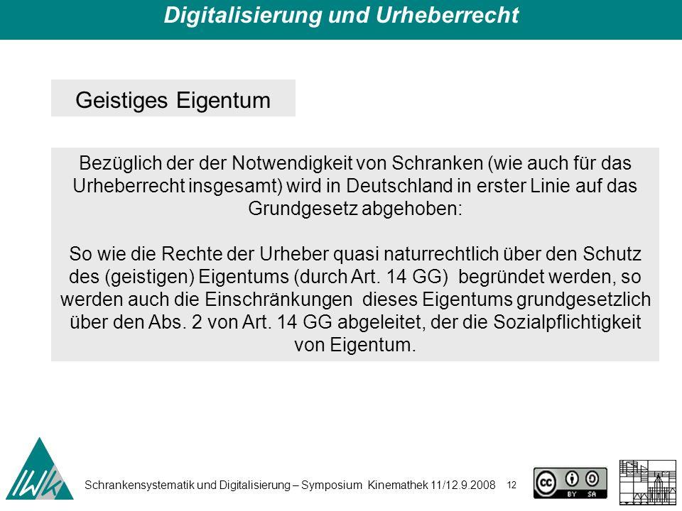 Schrankensystematik und Digitalisierung – Symposium Kinemathek 11/12.9.2008 12 Digitalisierung und Urheberrecht Geistiges Eigentum Bezüglich der der N