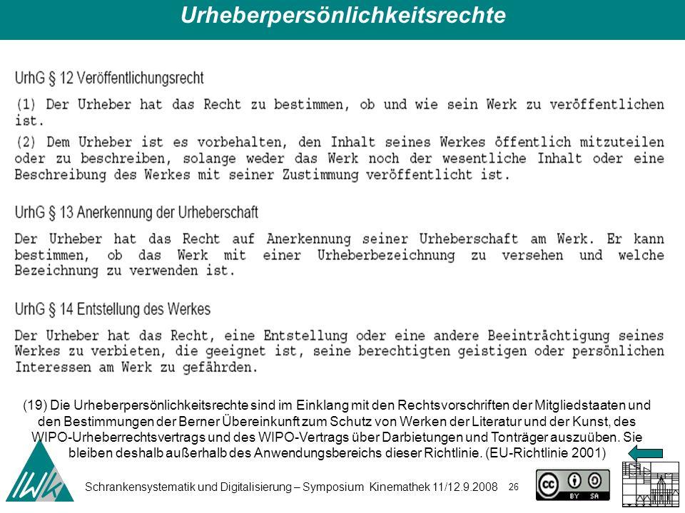 Schrankensystematik und Digitalisierung – Symposium Kinemathek 11/12.9.2008 26 (19) Die Urheberpersönlichkeitsrechte sind im Einklang mit den Rechtsvo