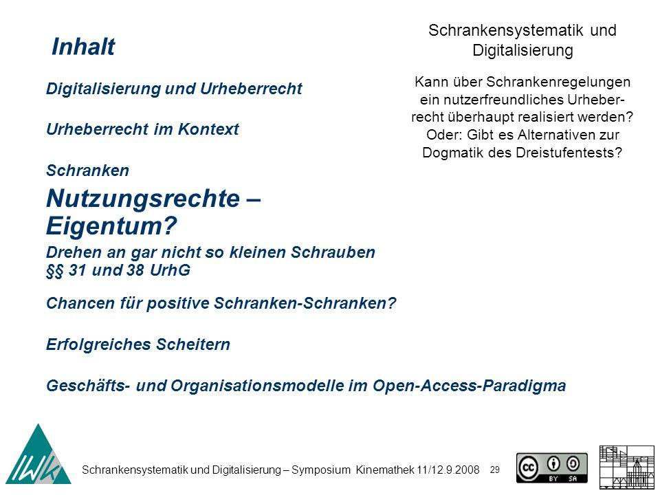 Schrankensystematik und Digitalisierung – Symposium Kinemathek 11/12.9.2008 29 Schrankensystematik und Digitalisierung Kann über Schrankenregelungen e