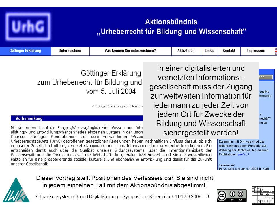 Schrankensystematik und Digitalisierung – Symposium Kinemathek 11/12.9.2008 3 In einer digitalisierten und vernetzten Informations-- gesellschaft muss