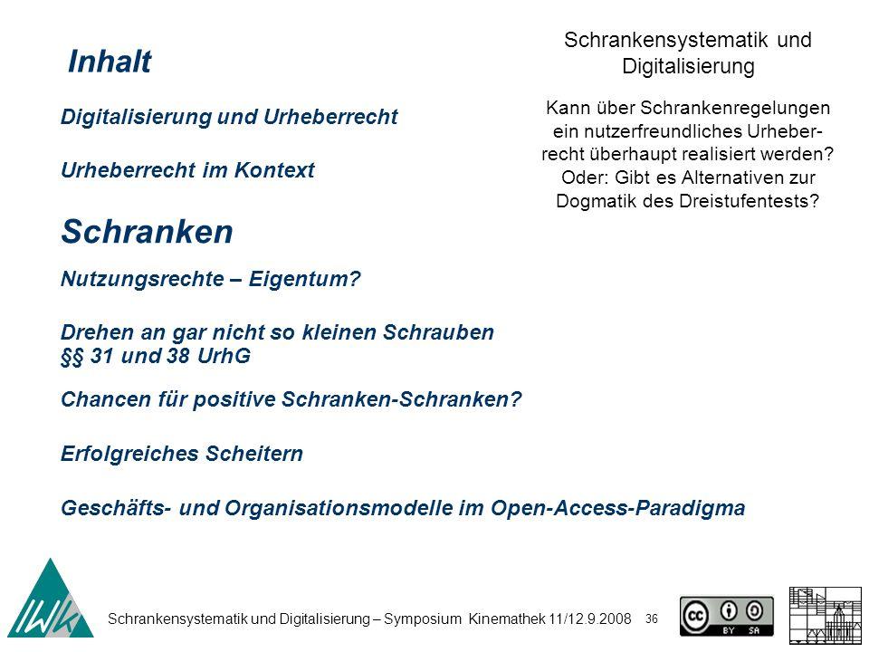 Schrankensystematik und Digitalisierung – Symposium Kinemathek 11/12.9.2008 36 Schrankensystematik und Digitalisierung Kann über Schrankenregelungen e