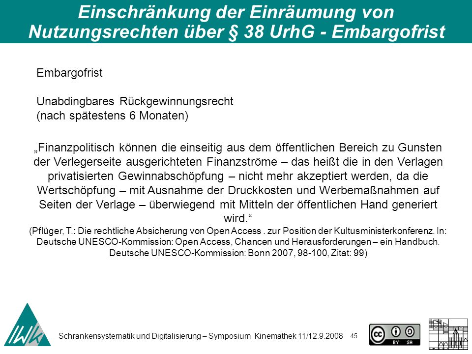 Schrankensystematik und Digitalisierung – Symposium Kinemathek 11/12.9.2008 45 Einschränkung der Einräumung von Nutzungsrechten über § 38 UrhG - Embar
