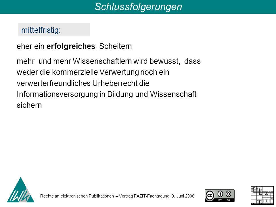 Rechte an elektronischen Publikationen – Vortrag FAZIT-Fachtagung 9. Juni 2008 Schlussfolgerungen mittelfristig: eher ein erfolgreiches Scheitern mehr
