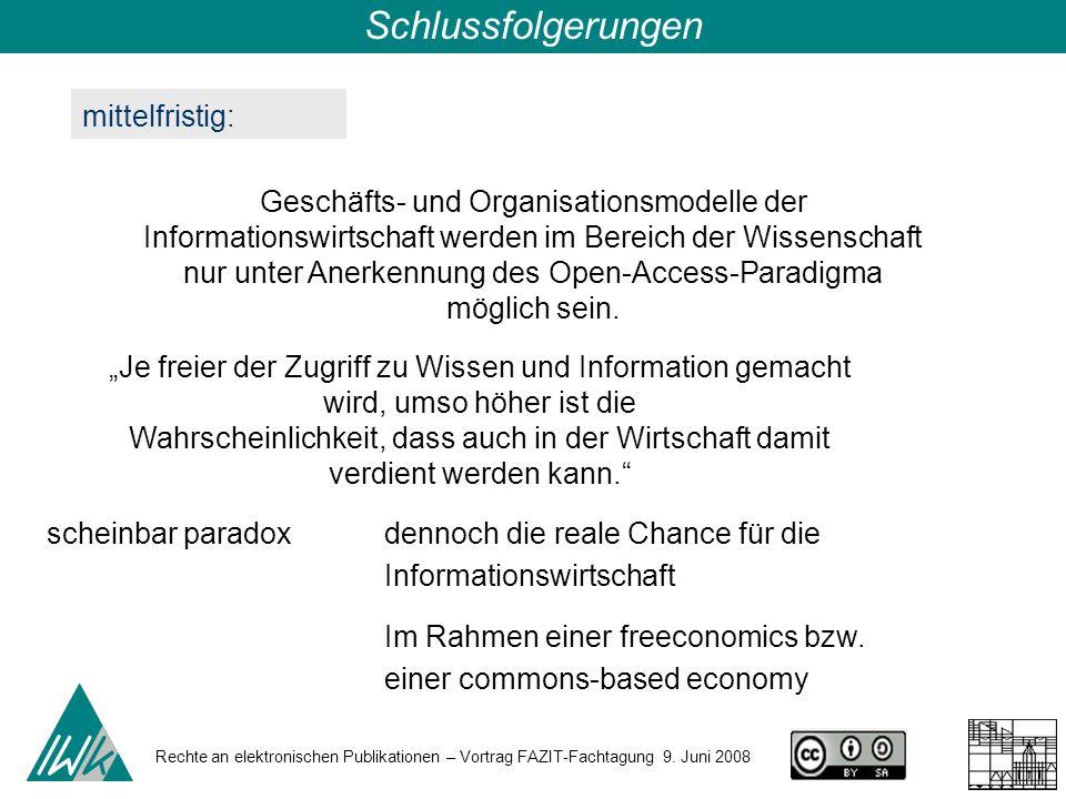 Rechte an elektronischen Publikationen – Vortrag FAZIT-Fachtagung 9. Juni 2008 Schlussfolgerungen mittelfristig: scheinbar paradox Je freier der Zugri