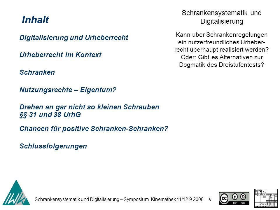 Schrankensystematik und Digitalisierung – Symposium Kinemathek 11/12.9.2008 6 Schrankensystematik und Digitalisierung Kann über Schrankenregelungen ei