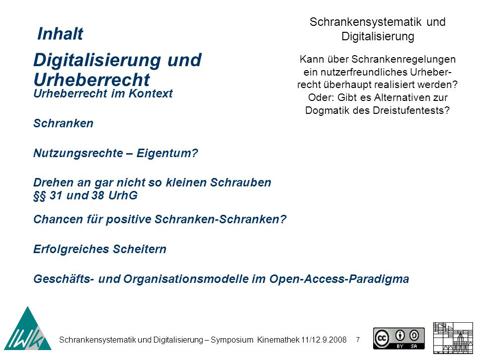 Schrankensystematik und Digitalisierung – Symposium Kinemathek 11/12.9.2008 7 Schrankensystematik und Digitalisierung Kann über Schrankenregelungen ein nutzerfreundliches Urheber- recht überhaupt realisiert werden.
