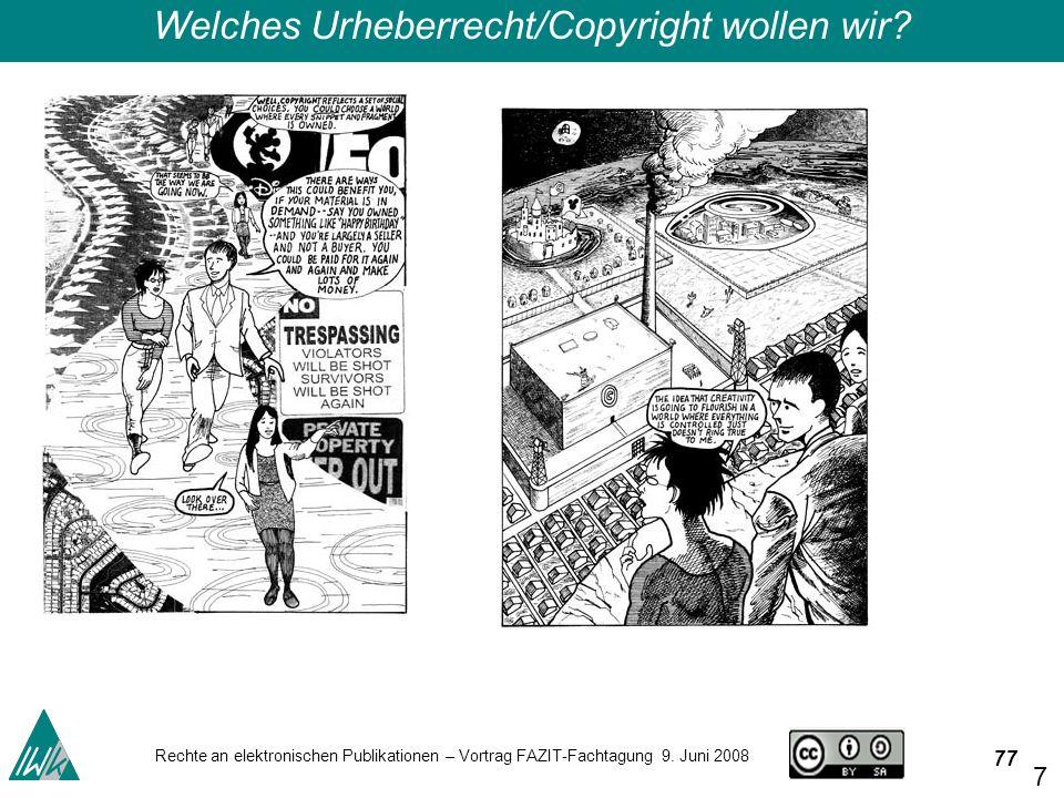 77 Rechte an elektronischen Publikationen – Vortrag FAZIT-Fachtagung 9. Juni 2008 77 Welches Urheberrecht/Copyright wollen wir?