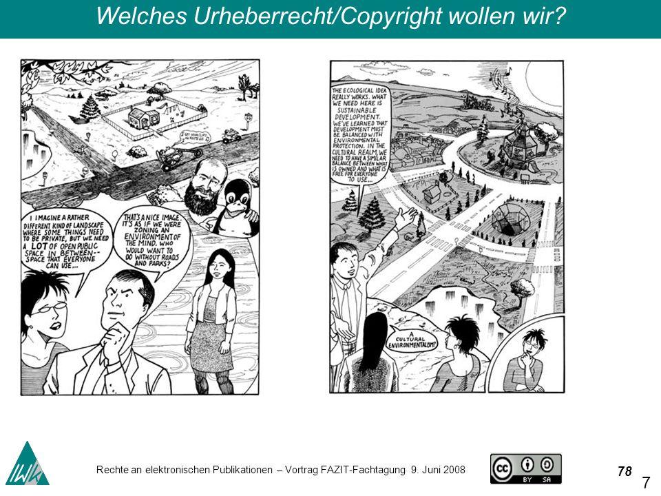 78 Rechte an elektronischen Publikationen – Vortrag FAZIT-Fachtagung 9. Juni 2008 78 Welches Urheberrecht/Copyright wollen wir?