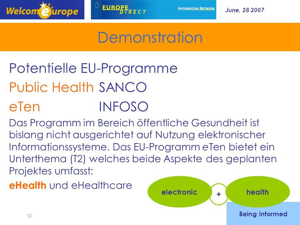 June, 28 2007 12 Demonstration Potentielle EU-Programme Public HealthSANCO eTenINFOSO Das Programm im Bereich öffentliche Gesundheit ist bislang nicht ausgerichtet auf Nutzung elektronischer Informationssysteme.