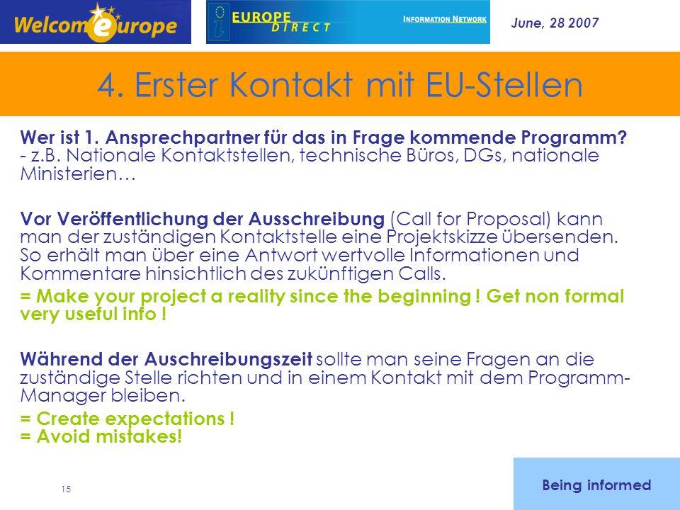 June, 28 2007 15 4. Erster Kontakt mit EU-Stellen Wer ist 1. Ansprechpartner für das in Frage kommende Programm? - z.B. Nationale Kontaktstellen, tech