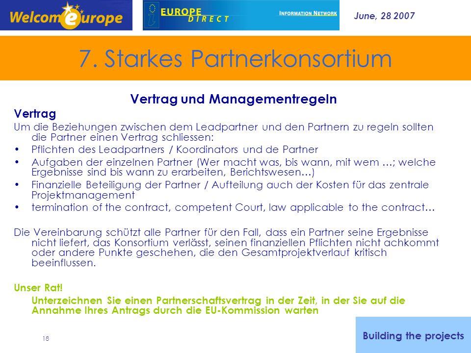 June, 28 2007 18 7. Starkes Partnerkonsortium Vertrag und Managementregeln Vertrag Um die Beziehungen zwischen dem Leadpartner und den Partnern zu reg