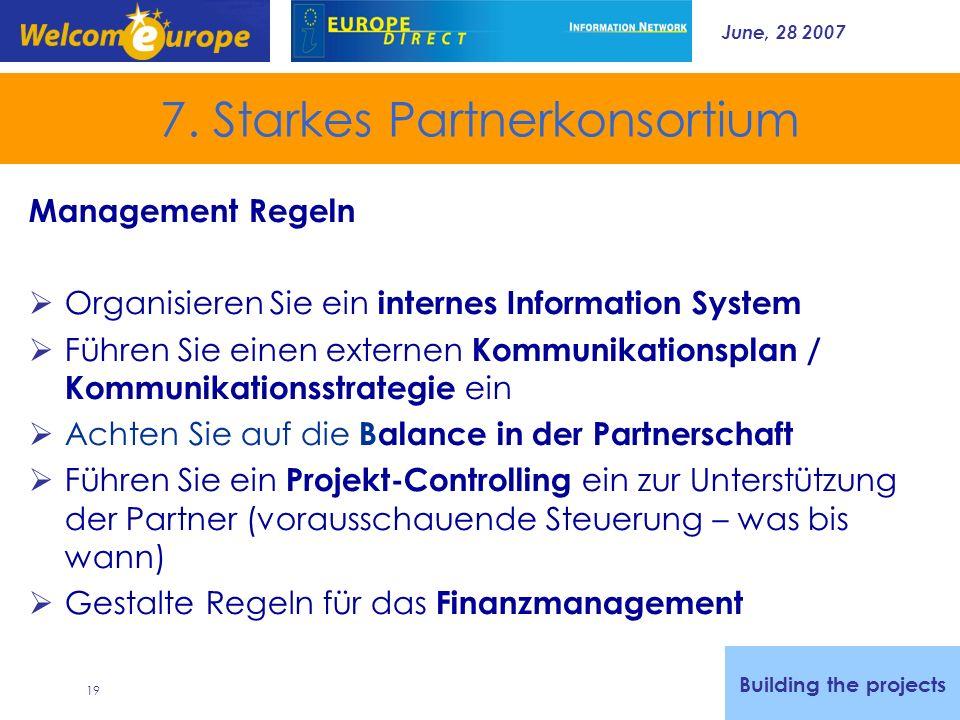 June, 28 2007 19 7. Starkes Partnerkonsortium Management Regeln Organisieren Sie ein internes Information System Führen Sie einen externen Kommunikati