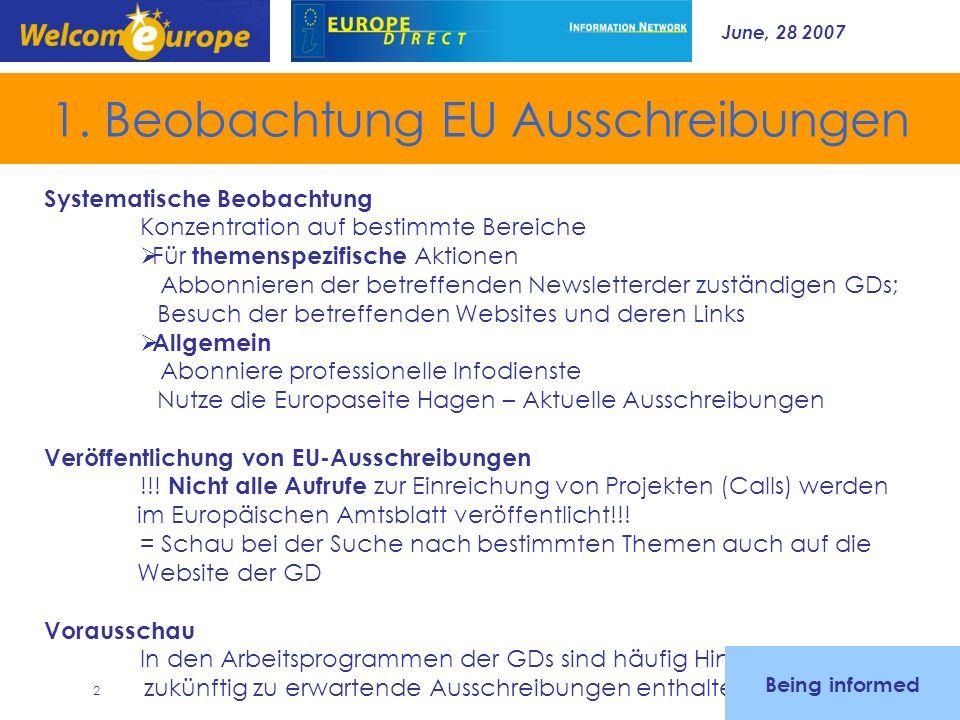 June, 28 2007 2 1. Beobachtung EU Ausschreibungen Systematische Beobachtung Konzentration auf bestimmte Bereiche Für themenspezifische Aktionen Abbonn